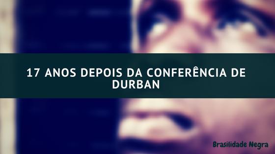 17 anos depois da Conferência de Durban