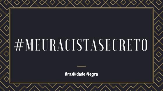 #MeuRacistaSecreto
